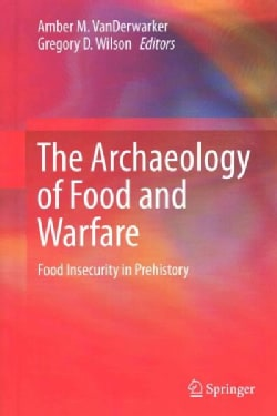 The Archaeology of Food and Warfare: Food Insecurity in Prehistory (Hardcover)