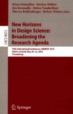 New Horizons in Design Science: Broadening the Research Agenda; 10th International Conference, Desrist 2015, Dubl... (Paperback)