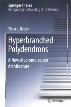 Hyperbranched Polydendrons: A New Macromolecular Architecture (Hardcover)