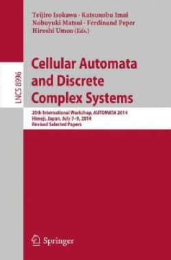Cellular Automata and Discrete Complex Systems: 20th International Workshop, Automata 2014, Himeji, Japan, July 7... (Paperback)