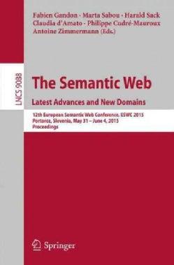 The Semantic Web. Latest Advances and New Domains: 12th European Semantic Web Conference, Eswc 2015, Portoroz, Sl... (Paperback)