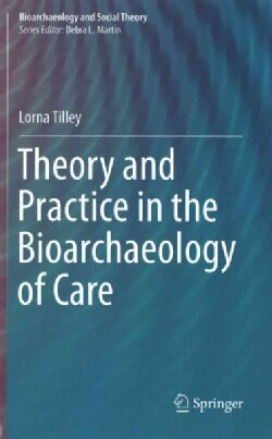 Theory and Practice in the Bioarchaeology of Care (Hardcover)