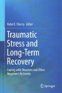 Traumatic Stress and Long-term Recovery: Coping With Disasters and Other Negative Life Events (Hardcover)