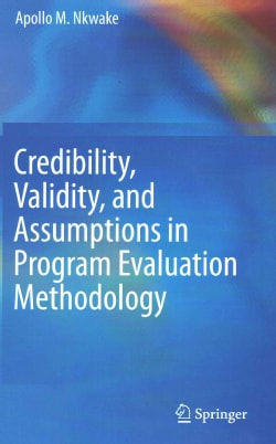 Credibility, Validity, and Assumptions in Program Evaluation Methodology (Hardcover)