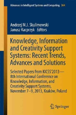Knowledge, Information and Creativity Support Systems: Recent Trends, Advances and Solutions (Paperback)