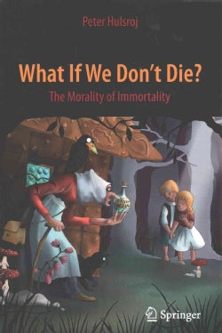 What If We Don't Die?: The Morality of Immortality (Paperback)