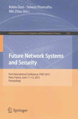 Future Network Systems and Security: First International Conference, Fnss 2015, Paris, France, June 11-13, 2015, ... (Paperback)