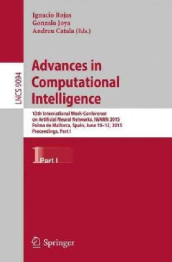 Advances in Computational Intelligence: 13th International Work-conference on Artificial Neural Networks, Iwann 2015 (Paperback)