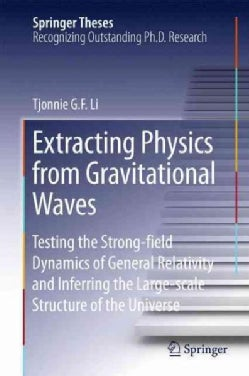 Extracting Physics from Gravitational Waves: Testing the Strong-field Dynamics of General Relativity and Inferrin... (Hardcover)