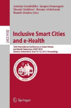 Inclusive Smart Cities and E-health: 13th International Conference on Smart Homes and Health Telematics, Icost 20... (Paperback)