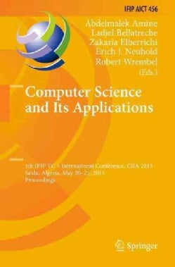 Computer Science and Its Applications: 5th Ifip Tc 5 International Conference, Ciia 2015, Proceedings (Hardcover)