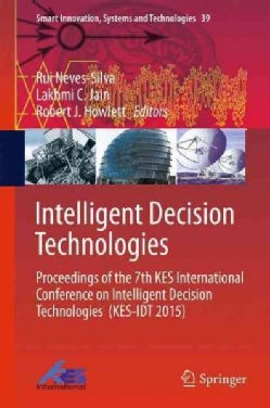 Intelligent Decision Technologies: Proceedings of the 7th Kes International Conference on Intelligent Decision Te... (Hardcover)