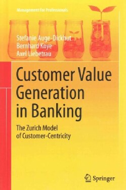 Customer Value Generation in Banking: The Zurich Model of Customer-Centricity (Hardcover)