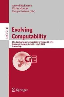 Evolving Computability: 11th Conference on Computability in Europe Cie 2015 Bucharest, Romania June 29-july 3 201... (Paperback)