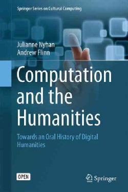 Computation and the Humanities: Towards an Oral History of Digital Humanities (Hardcover)