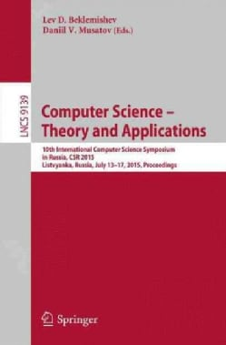 Computer Science: Theory and Applications: 10th International Computer Science Symposium, Csr 2015, Listvyanka, R... (Paperback)