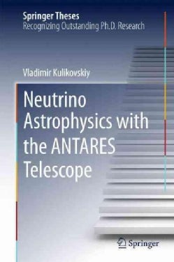 Neutrino Astrophysics With the Antares Telescope (Hardcover)