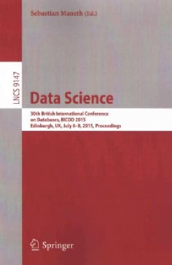 Data Science: 30th British International Conference on Databases, Bicod 2013 Edinburgh, Uk July 6-8, 2015 Proceed... (Paperback)
