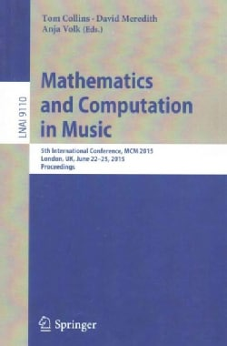 Mathematics and Computation in Music: 5th International Conference, Mcm 2015, London, Uk, June 22-25, 2015, Proce... (Paperback)