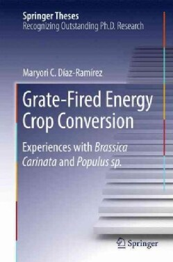 Grate-fired Energy Crop Conversion: Experiences With Brassica Carinata and Populus Sp. (Hardcover)