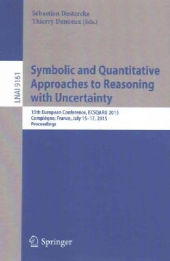 Symbolic and Quantitative Approaches to Reasoning With Uncertainty: 13th European Conference, Ecsqaru 2015, Compi... (Paperback)