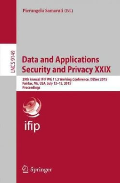 Data and Applications Security and Privacy Xxix: 29th Annual Ifip Wg 11.3 Working Conference, Dbsec 2015, Fairfax... (Paperback)
