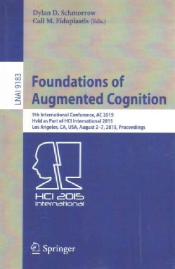 Foundations of Augmented Cognition: 9th International Conference, Ac 2015, Held As Part of Hci International 2015... (Paperback)