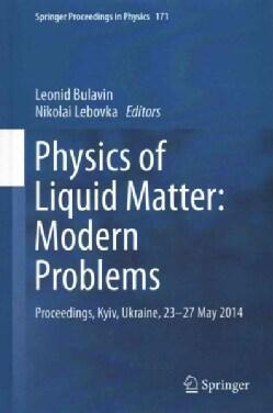 Physics of Liquid Matter: Modern Problems: Proceedings, Kiev, Ukraine, 23-27 May 2014 (Hardcover)