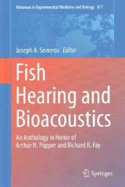 Fish Hearing and Bioacoustics: An Anthology in Honor of Arthur N. Popper and Richard R. Fay (Hardcover)