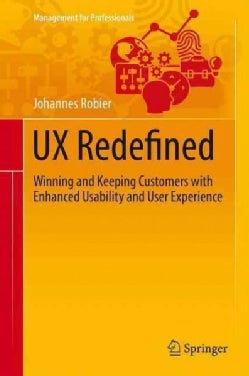 Ux Redefined: Winning and Keeping Customers With Enhanced Usability and User Experience (Hardcover)