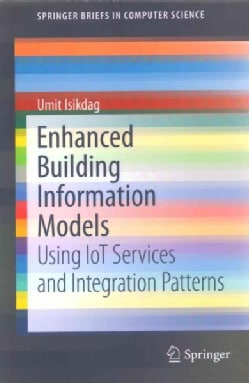 Enhanced Building Information Models: Using Iot Services and Integration Patterns (Paperback)