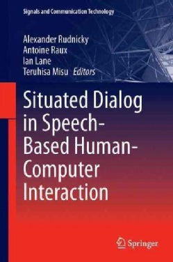 Situated Dialog in Speech-based Human-computer Interaction (Hardcover)