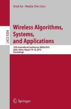 Wireless Algorithms, Systems, and Applications: 10th International Conference Wasa 2015 Qufu, China August 10-12 ... (Paperback)