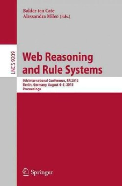 Web Reasoning and Rule Systems: 9th International Conference Rr 2015 Berlin, Germany August 4-5 2015, Proceedings (Paperback)