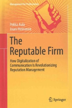 The Reputable Firm: How Digitalization of Communication Is Revolutionizing Reputation Management (Hardcover)