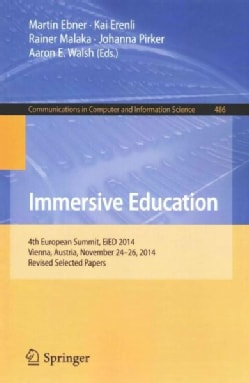 Immersive Education: 4th European Summit Eied 2014 Vienna, Austria November 24-26 2014, Selected Papers (Paperback)
