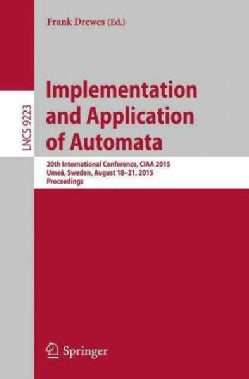 Implementation and Application of Automata: 20th International Conference, Ciaa 2015, Umea, Sweden, August 18-21,... (Paperback)