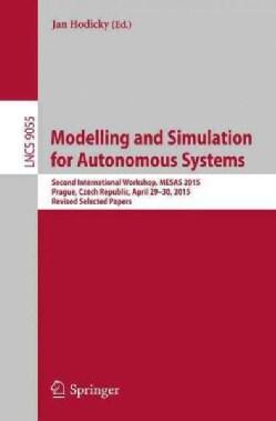 Modelling and Simulation for Autonomous Systems: Second International Workshop, Mesas 2015, Prague, Czech Republi... (Paperback)