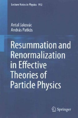 Resummation and Renormalization in Effective Theories of Particle Physics (Paperback)
