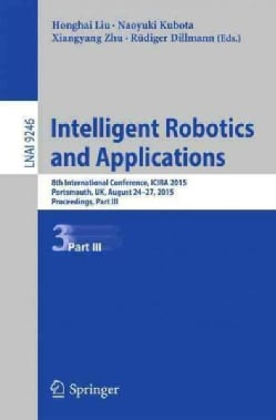 Intelligent Robotics and Applications: 9th International Conference, Icira 2015 (Paperback)