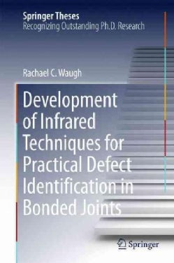 Development of Infrared Techniques for Practical Defect Identification in Bonded Joints (Hardcover)
