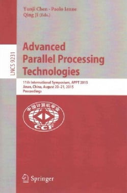 Advanced Parallel Processing Technologies: 11th International Symposium, Appt 2015, Jinan, China, August 20-21, 2... (Paperback)