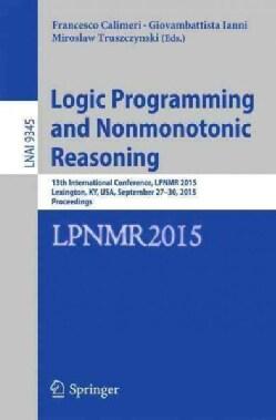Logic Programming and Nonmonotonic Reasoning: 13th International Conference, Lpnmr 2015 (Paperback)