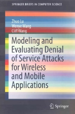 Modeling and Evaluating Denial of Service Attacks for Wireless and Mobile Applications (Paperback)