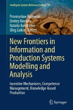 New Frontiers in Information and Production Systems Modelling and Analysis: Incentive Mechanisms, Competence Mana... (Hardcover)