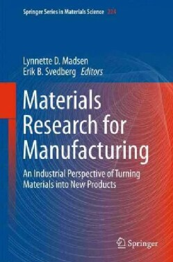 Materials Research for Manufacturing: An Industrial Perspective of Turning Materials into New Products (Hardcover)