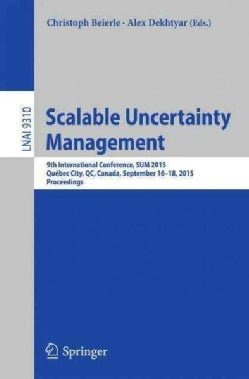 Scalable Uncertainty Management: 9th International Conference, Sum 2015, Quebec City, Qc, Canada, September 16-18... (Paperback)