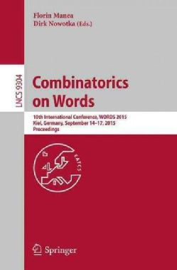 Combinatorics on Words: 10th International Conference, Words 2015, Kiel, Germany, September 14-17, 2015, Proceedings (Paperback)