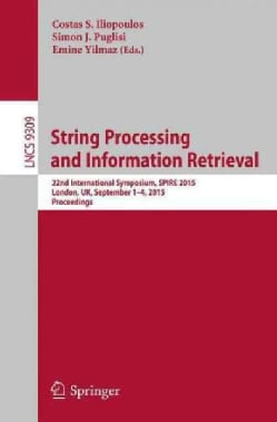 String Processing and Information Retrieval: 22nd International Symposium, Spire 2015, London, Uk, September 1-4,... (Paperback)