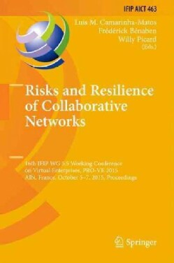 Risks and Resilience of Collaborative Networks: 16th Ifip Wg 5.5 Conference on Virtual Enterprises, Pro-ve 2015 (Hardcover)